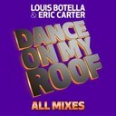 Eric Carter / Louis Botella - Dance on my roof (all mixes)