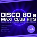 Baltimora / Den Harrow / Digital Emotion / Dollar / Joy / Latin Lover / London Boys / P.interface / Sabrina / Stacey Q - Disco 80's maxi club hits, vol.2. (remixes & rarities)