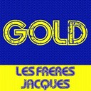 Les Fr&egrave;res Jacques - Gold: les fr&egrave;res jacques