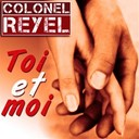 Colonel Reyel - Toi et moi