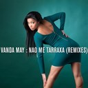 Vanda May - Nao me tarraxa (remixes)