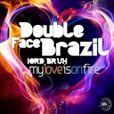 Double Face Brazil - My love is on fire (feat. lord bruh)