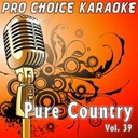 Pro Choice Karaoke - Pure country, vol. 39 (the greatest country karaoke hits)