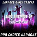 Pro Choice Karaoke - Karaoke quick tracks : sing the hits of wet wet wet (karaoke version) (originally performed by wet wet wet)