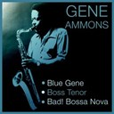 Gene Ammons - Blue gene / boss tenor / bad! bossa nova