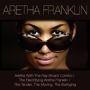 Aretha Franklin - Aretha franklin: aretha with the ray bryant combo / the electrifying aretha franklin / the tender, the moving, the swinging