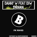 Danny W - Drama (feat. djw) (the remixes)
