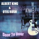 Albert King / Otis Rush - Albert king &amp; otis rush: door to door
