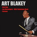 Art Blakey / Art Blakey's Messangers - Hard bop / jazz messengers with thelonious monk / caravan