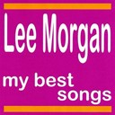 Lee Morgan - My best songs