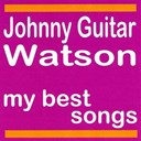 Johnny &quot;Guitar&quot; Watson - My best songs