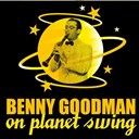 Benny Goodman - Benny goodman on planet swing