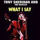 The Beatles / Tony Sheridan - What i say