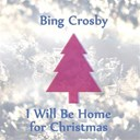 Bing Crosby - I will be home for christmas