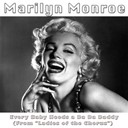 "Marilyn Monroe - Every baby needs a da da daddy (original soundtrack from ""ladies of the chorus"")"