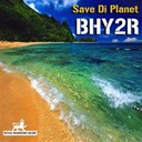 Bhy2r - Save di planet (seize the day riddim)