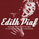 &Eacute;dith Piaf - Edith piaf - non, je ne regrette rien and her most beautiful songs (remastered)