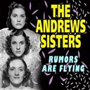 The Andrews Sisters - Rumors are flying