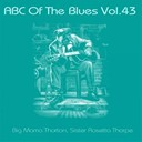 Big Mama Thornton / Sister Rosetta Tharpe - Abc of the blues, vol. 43