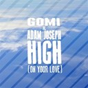 Gomi - High (feat. adam joseph) (on your love)