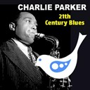 Charlie Parker - 21th century blues (charlie parker the bird)