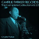 Charlie Parker - Charlie parker records: the complete collection, vol. 23