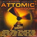 Apach' / Brave Heart / Celcius, Loy / Divers, Dj Wilson / Instrumental Atomic' / Jamadom / King Daddy Yod / Koktel / Krys / Little Espion / Lovy Jam / Mc Janik / Neg'marrons / Nég Lyrical / Oliver Stone / Pulse / Saïan Supa Crew / Shykidd / Slikee / Straïka D / Tonekimai / Z2rd - Attomic riddim (100% dancehall)