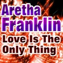 Aretha Franklin - Love is the only thing (original artist original songs)