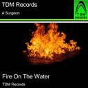 A Surgeon - Fire on the water