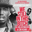 B.o.b - We still in this bitch (feat. t.i, juicy j) (dj goldfingers & madizm remix)