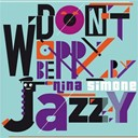 Nina Simone - Don't worry be jazzy by nina simone