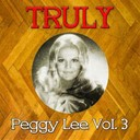 Peggy Lee - Truly peggy lee, vol. 3