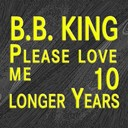 B.b. King - Please love me / ten longer years (original artist original songs)