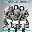 The Andrews Sisters - Chattanooga choo choo