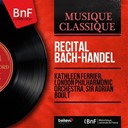 Kathleen Ferrier / Sir Adrian Boult / The London Symphony Orchestra - Récital bach-handel (mono version)