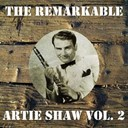 Artie Shaw - The remarkable artie shaw, vol. 2