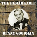 Benny Goodman - The remarkable benny goodman