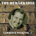 Lawrence Welk - The remarkable lawrence welk vol 01