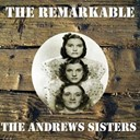 The Andrews Sisters - The remarkable the andrews sisters
