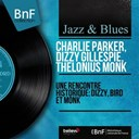 Charlie Parker / Dizzy Gillespie / Thelonious Monk - Une rencontre historique: dizzy, bird et monk (remastered, mono version)