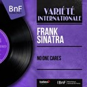 Frank Sinatra - No one cares (feat. gordon jenkins orchestra) (stereo version)