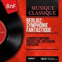 Sir Eugène Goossens / The London Symphony Orchestra - Berlioz: symphonie fantastique (mono version)