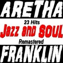 Aretha Franklin - Jazz and soul (23 hits remastered)