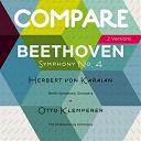 Herbert Von Karajan / L'orchestre Philharmonique De Berlin / Otto Klemperer / The Philharmonia Orchestra - Beethoven: symphony no. 4, herbert von karajan vs. otto klemperer (compare 2 versions)