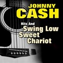 Johnny Cash - Hits and Swing Low Sweet Chariot
