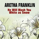Aretha Franklin - He will wash you white as snow