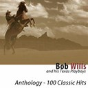 Bob Wills & The Texas Playboys - Anthology (100 Classic Hits) (Remastered)