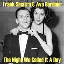 Frank Sinatra - The night we call it a day (feat. ava gardner)