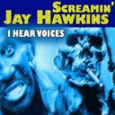Screamin' Jay Hawkins - I hear voices (i put a spell on you, total 37 hits and tracks)