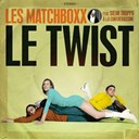 Les Matchboxx - Le twist - single